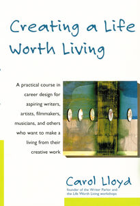 Foto Cover di Creating a Life Worth Living, Ebook inglese di Carol Lloyd, edito da HarperCollins