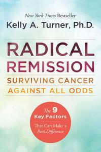 Foto Cover di Radical Remission, Ebook inglese di Kelly A. Turner, PhD, edito da HarperCollins