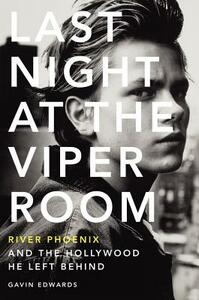 Last Night at the Viper Room: River Phoenix and the Hollywood He Left Behind - Gavin Edwards - cover
