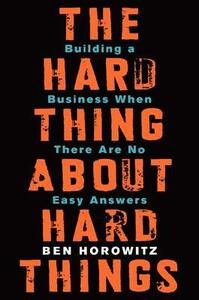 The Hard Thing About Hard Things: Building a Business When There Are No Easy Answers - Ben Horowitz - cover