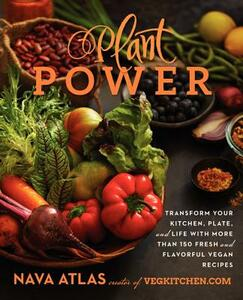 Plant Power: Transform Your Kitchen, Plate, and Life with More Than 150 Fresh and Flavorful Vegan Recipes - Nava Atlas - cover