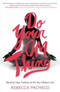 Do Your Om Thing: Bending Yoga Tradition to Fit Your Modern Life - Rebecca Pacheco - cover