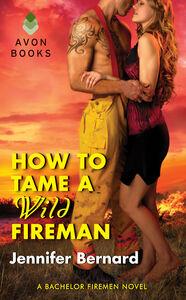 Foto Cover di How to Tame a Wild Fireman, Ebook inglese di Jennifer Bernard, edito da HarperCollins
