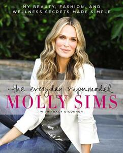 The Everyday Supermodel: My Beauty, Fashion, and Wellness Secrets Made Simple - Molly Sims,Tracy O'Connor - cover