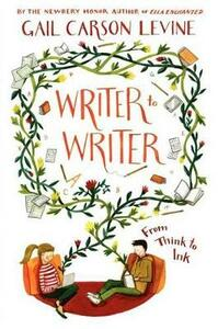 Writer to Writer: From Think to Ink - Gail Carson Levine - cover