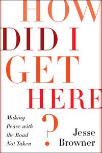 Foto Cover di How Did I Get Here?, Ebook inglese di Jesse Browner, edito da HarperCollins