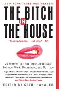 Foto Cover di The Bitch in the House, Ebook inglese di Cathi Hanauer, edito da HarperCollins