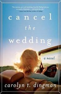 Cancel the Wedding: A Novel - Carolyn T. Dingman - cover