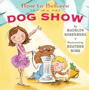 How to Behave at a Dog Show - Madelyn Rosenberg - cover