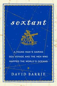 Sextant: A Young Man's Daring Sea Voyage and the Men Who Mapped the World's Oceans - David Barrie - cover
