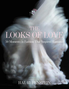 The Looks of Love: 50 Moments in Fashion That Inspired Romance - Hal Rubenstein - cover