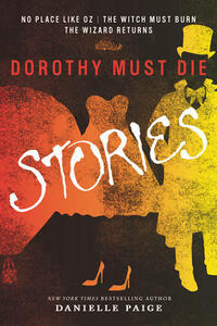 Dorothy Must Die Stories: No Place Like Oz, The Witch Must Burn, The Wizard Returns - Danielle Paige - cover
