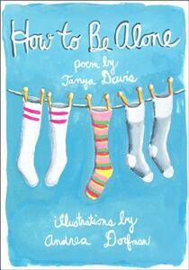 How to Be Alone - Tanya Davis,Andrea Dorfman - cover
