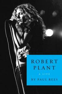 Robert Plant: A Life - Paul Rees - cover