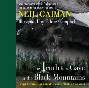 The Truth Is a Cave in the Black Mountains: A Tale of Travel and Darkness with Pictures of All Kinds - Neil Gaiman - cover
