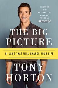 The Big Picture: 11 Laws That Will Change Your Life - Tony Horton - cover