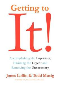 Getting to It: Accomplishing the Important, Handling the Urgent, and Removing the Unneccessary - Jones Loflin,Todd Musig - cover