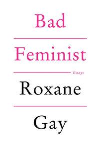 Foto Cover di Bad Feminist, Ebook inglese di Roxane Gay, edito da HarperCollins