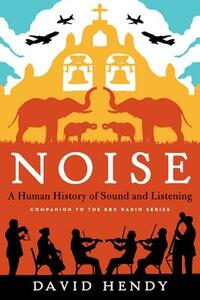 Noise: A Human History of Sound and Listening - David Hendy - cover