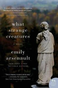 What Strange Creatures: A Novel - Emily Arsenault - cover