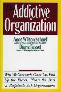 Foto Cover di The Addictive Organization, Ebook inglese di Anne Wilson Schaef, edito da HarperCollins