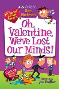 My Weird School Special: Oh, Valentine, We've Lost Our Minds! - Dan Gutman - cover