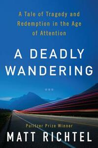 A Deadly Wandering: A Tale of Tragedy And Redemption in the Age of Attention - Matt Richtel - cover
