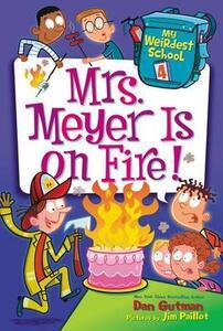 My Weirdest School #4: Mrs. Meyer Is on Fire! - Dan Gutman - cover