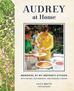 Audrey at Home: Memories of My Mother's Kitchen - Luca Dotti - cover