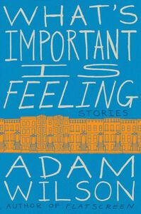 Foto Cover di What's Important Is Feeling, Ebook inglese di Adam Wilson, edito da HarperCollins