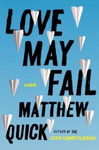 Foto Cover di Love May Fail, Ebook inglese di Matthew Quick, edito da HarperCollins