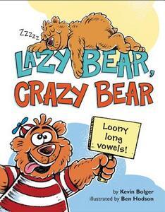 Lazy Bear, Crazy Bear: Loony Long Vowels - Kevin Bolger - cover