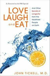 Love, Laugh, and Eat: And Other Secrets of Longevity from the HealthiestPeople on Earth - John Tickell - cover