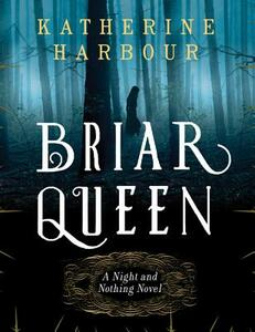 Briar Queen: A Night and Nothing Novel - Katherine Harbour - cover