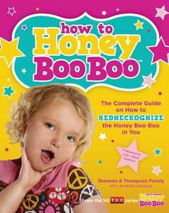 How to Honey Boo Boo: The Complete Guide on How to Redneckognize the Honey Boo Boo in You - Shannon & Thompson Family,Jennifer Levesque - cover