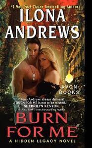 Burn for Me: A Hidden Legacy Novel - Ilona Andrews - cover