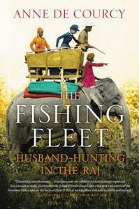 The Fishing Fleet: Husband-Hunting in the Raj - Anne De Courcy - cover