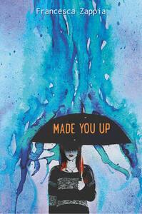 Made You Up - Francesca Zappia - cover