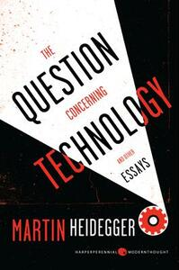 The Question Concerning Technology: And Other Essays - Martin Heidegger - cover