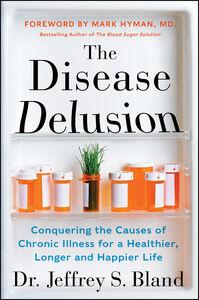 Ebook in inglese Disease Delusion Bland, Jeffrey S.
