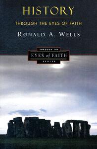 Foto Cover di History Through the Eyes of Faith, Ebook inglese di Ronald A. Wells, edito da HarperCollins
