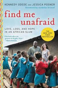 Find Me Unafraid: Love, Loss, and Hope in an African Slum - Kennedy Odede,Jessica Posner - cover