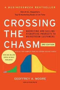 Crossing the Chasm, 3rd Edition: Marketing and Selling Disruptive Products to Mainstream Customers - Geoffrey A Moore - cover