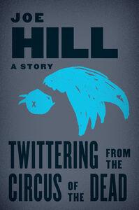 Foto Cover di Twittering from the Circus of the Dead, Ebook inglese di Joe Hill, edito da HarperCollins