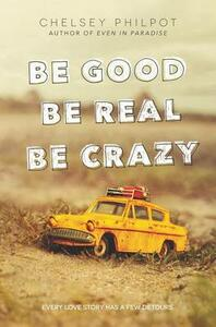 Be Good Be Real Be Crazy - Chelsey Philpot - cover