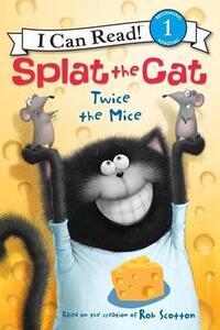Splat the Cat: Twice the Mice - Rob Scotton - cover