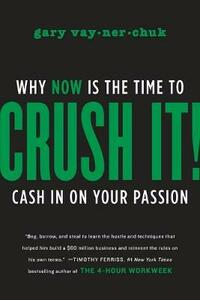 Crush It!: Why NOW Is the Time to Cash In on Your Passion - Gary Vaynerchuk - cover