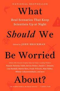 What Should We Be Worried About?: Real Scenarios That Keep Scientists Up at Night - John Brockman - cover