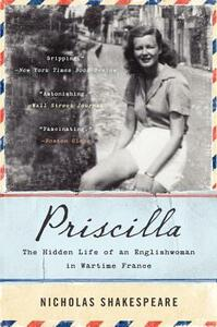 Priscilla: The Hidden Life of an Englishwoman in Wartime France - Nicholas Shakespeare - cover