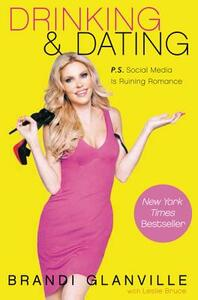 Drinking and Dating: P.S. Social Media Is Ruining Romance - Brandi Glanville - cover